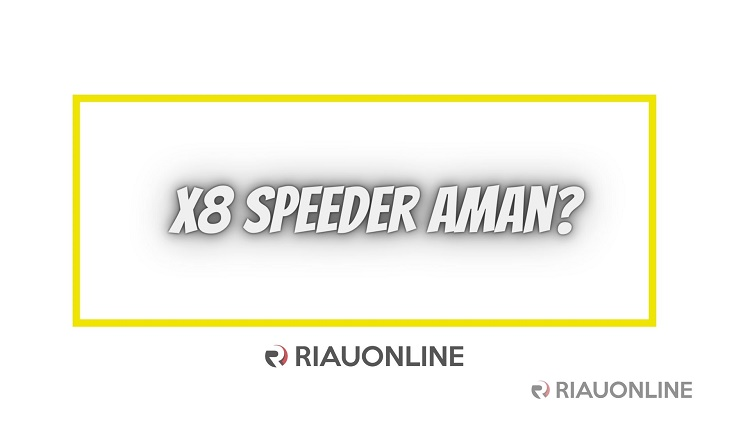Apakah X8 Speeder Higgs Domino Aman