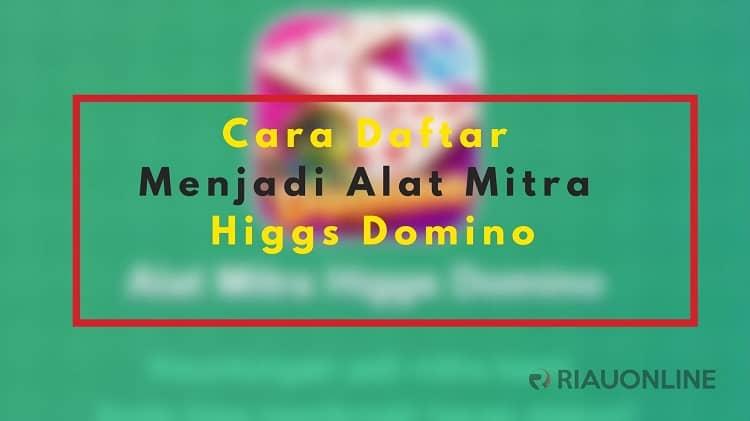 Cara Daftar Menjadi Alat Mitra Higgs Domino