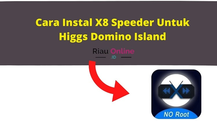 Cara Instal X8 Speeder Untuk Higgs Domino Island